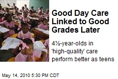 Good Day Care Linked to Good Grades Later