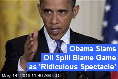 Obama Slams Oil Spill Blame Game as 'Ridiculous Spectacle'