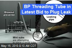 BP Threading Tube in Latest Bid to Plug Leak