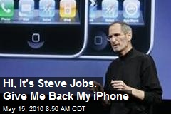 Hi, It's Steve Jobs. Give Me Back My iPhone
