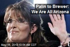 Palin to Brewer: We Are All Arizona