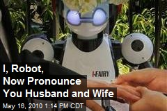 I, Robot, Now Pronounce You Man and Wife
