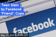 Teen Slain by Facebook 'Friend': Cops