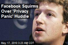 Facebook Squirms Over 'Privacy Panic' Huddle