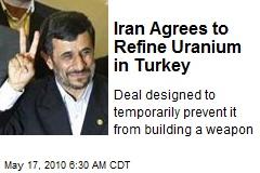 Iran Agrees to Refine Uranium in Turkey