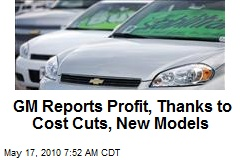 GM Reports Profit, Thanks to Cost Cuts, New Models