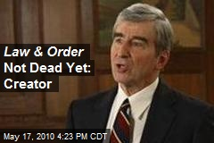 Law & Order Not Dead Yet: Creator
