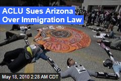 ACLU Sues Arizona Over Immigration Law