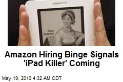 Amazon Hiring Binge Signals 'iPad Killer' Coming