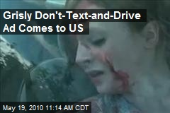 Grisly Don't-Text-and-Drive Ad Comes to US