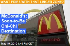 McDonald's: Soon-to-Be Chi-Chi Destination