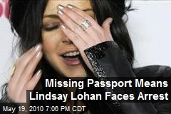 Missing Passport Means Lindsay Lohan Faces Arrest