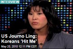 US Journo Ling: Koreans 'Hit Me'