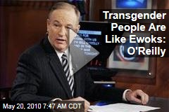 Transgender People Are Like Ewoks: O'Reilly