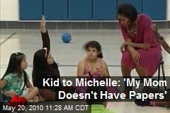 Kid to Michelle: 'My Mom Doesn't Have Papers'