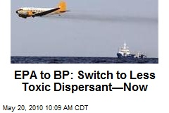 EPA to BP: Switch to Less Toxic Dispersant—Now