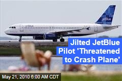 Jilted JetBlue Pilot 'Threatened to Crash Plane'