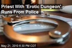 Priest With 'Erotic Dungeon' Runs From Police