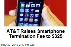 AT&T Raises Smartphone Termination Fee to $325