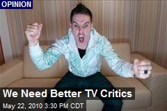 We Need Better TV Critics