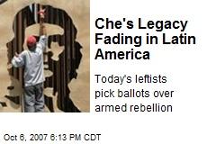 Che's Legacy Fading in Latin America