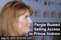 Fergie Busted Selling Access to Prince Andrew