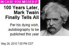 100 Years Later, Mark Twain Finally Tells All