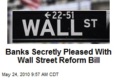 Banks Secretly Pleased With Wall Street Reform Bill