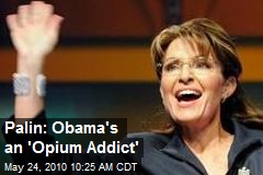 Palin: Obama's an 'Opium Addict'