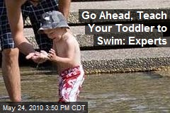 Go Ahead, Teach Your Toddler to Swim: Experts