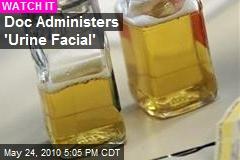 Doc Administers 'Urine Facial'