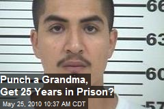 Punch a grandma, get 25 years in prison.....?