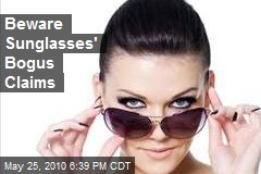 Beware Sunglasses' Bogus Claims
