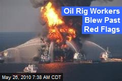 Oil Rig Workers Blew Past Red Flags