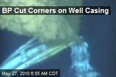 BP Cut Corners on Well Casing