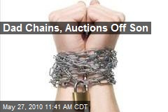 Dad Chains, Auctions Off Son