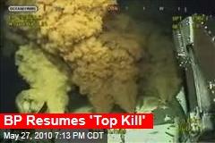 BP Resumes 'Top Kill'