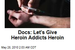 Docs: Let's Give Heroin Addicts Heroin