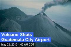 Volcano Shuts Guatemala City Airport