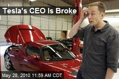 Tesla's CEO Is Broke