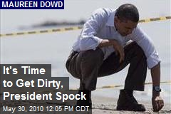 It's Time to Get Dirty, President Spock