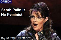 Sarah Palin Is No Feminist