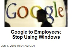 Google to Employees: Stop Using Windows