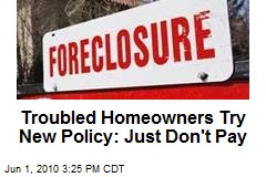 Troubled Homeowners Try New Policy: Just Don't Pay