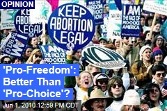 'Pro-Freedom': Better Than 'Pro-Choice'?