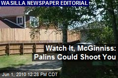 Watch It, McGinniss: Palins Could Shoot You