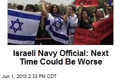 Israeli Navy Official: Next Time Could Be Worse
