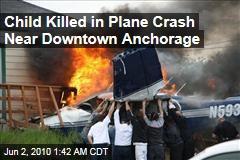 Child Killed in Plane Crash Near Downtown Anchorage