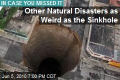 Other Natural Disasters as Weird as the Sinkhole