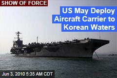 US May Deploy Aircraft Carrier to Korean Waters